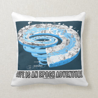 Life Is An Epoch Adventure (Geological Time) Throw Cushion