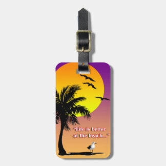 Life is better at the beach luggage tag. luggage tag