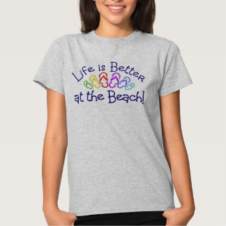 Life is Better at the Beach Shirt