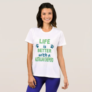 Life is Better Australian Shepherd T-Shirt