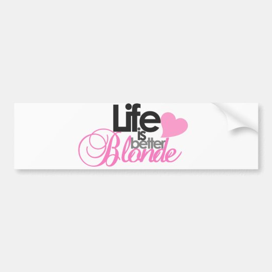 Life Is Better Blonde Bumper Sticker