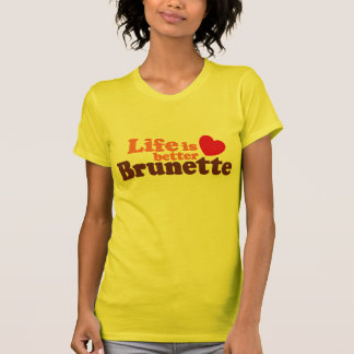Life Is better brunette Tshirts