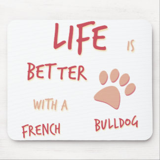 Life is Better French Bulldog Mouse Pad