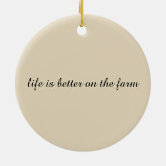 Life is better on the farm! - ornament