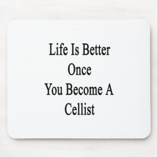 Life Is Better Once You Become A Cellist Mousepads