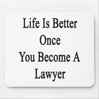 Life Is Better Once You Become A Lawyer Mouse Pad