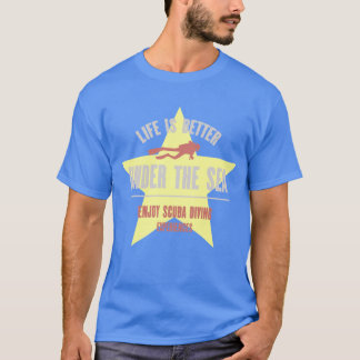 Life is Better Under the Sea - Scuba Diver T-Shirt