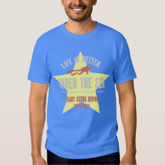 Life is Better Under the Sea - Scuba Diver T Shirts