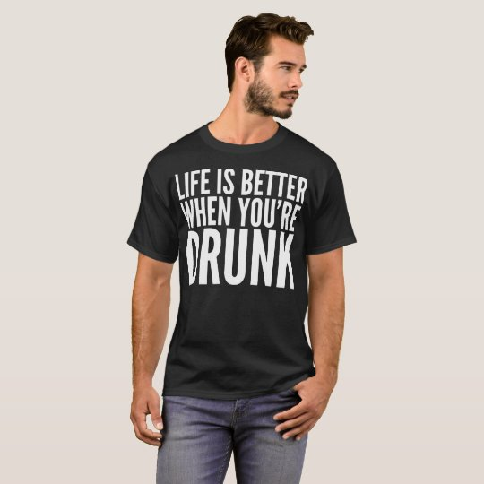 Life Is Better When Drunk Typography T-Shirt