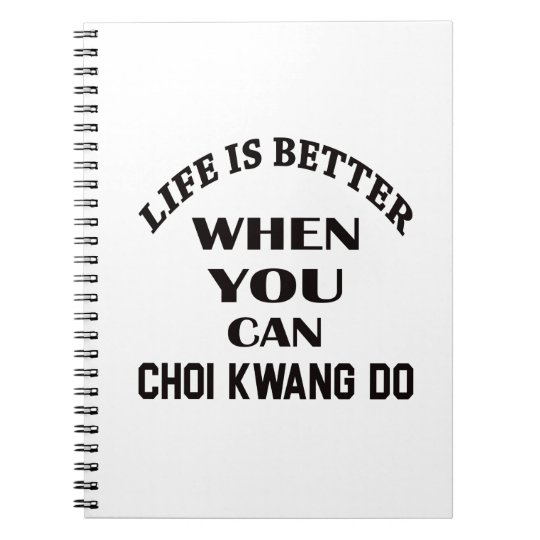 Life Is Better When You Can Choi Kwang Do Notebooks