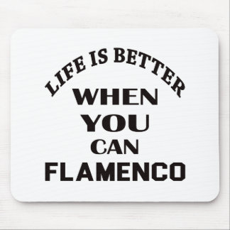 Life is better When you can Flamenco dance Mouse Pad