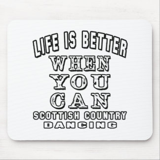 Life is better when you can Scottish Country Dance Mouse Pad