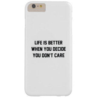 Life Is Better When You Decide You Don't Care Barely There iPhone 6 Plus Case