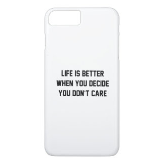 Life Is Better When You Decide You Don't Care iPhone 7 Plus Case
