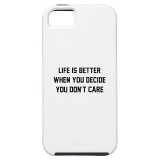 Life Is Better When You Decide You Don't Care Tough iPhone 5 Case
