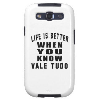 Life is better when you know Vale Tudo Galaxy SIII Cover