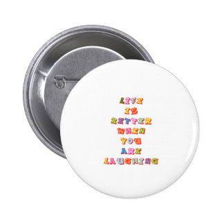 """LIfe is better when you""re laughing"" 6 Cm Round Badge"