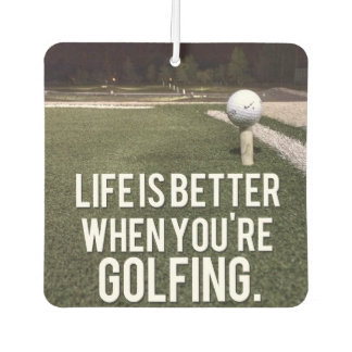Life is better when your Golfing funny airfreshner Car Air Freshener