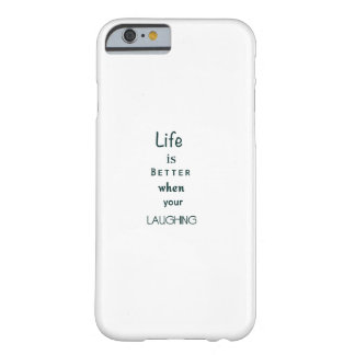 Life Is Better When Your Laughing iPhone Case Barely There iPhone 6 Case