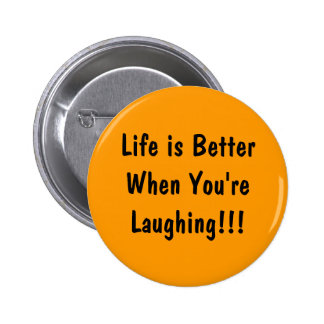 Life is Better When You're  Laughing!!! Buttons
