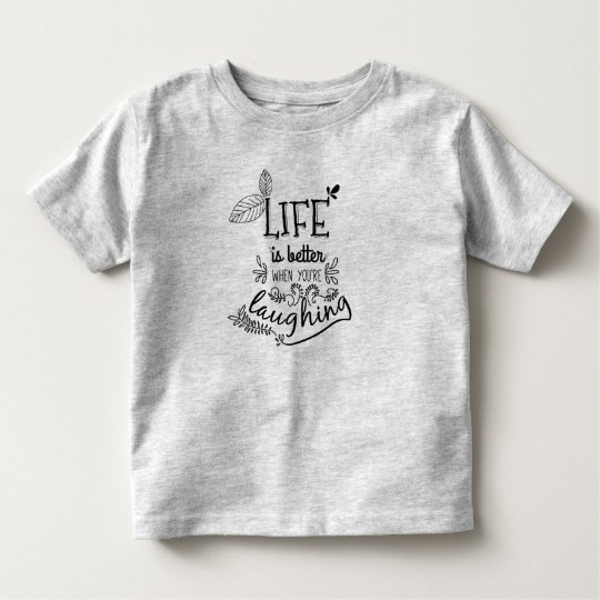 Life is Better When You're Laughing | Shirt