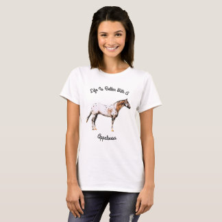 Life Is Better With A Appaloosa T-Shirt