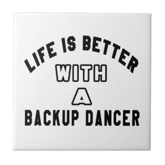 Life Is Better With A Backup dancer Ceramic Tile