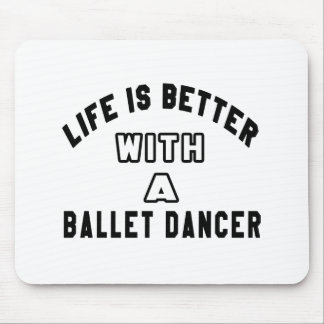 Life Is Better With A Ballet dancer Mouse Pads