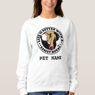 Life Is Better With A Basset Hound Personalized Sweatshirt