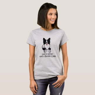 Life Is Better With A Border Collie T-Shirt