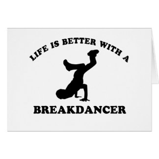 Life is better with a Break Dancer Greeting Card