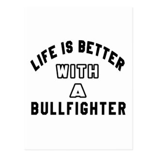 Life Is Better With A Bullfighter Post Cards