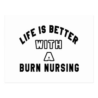 Life Is Better With A Burn nursing Post Card