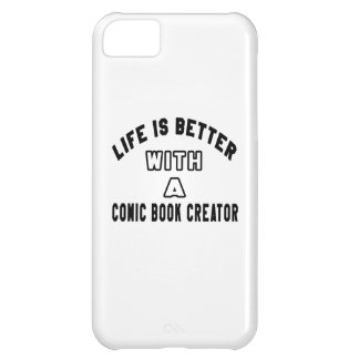 Life Is Better With A Comic book creator. Case For iPhone 5C
