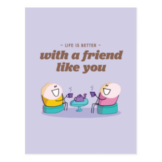 Life is better with a friend like you postcard