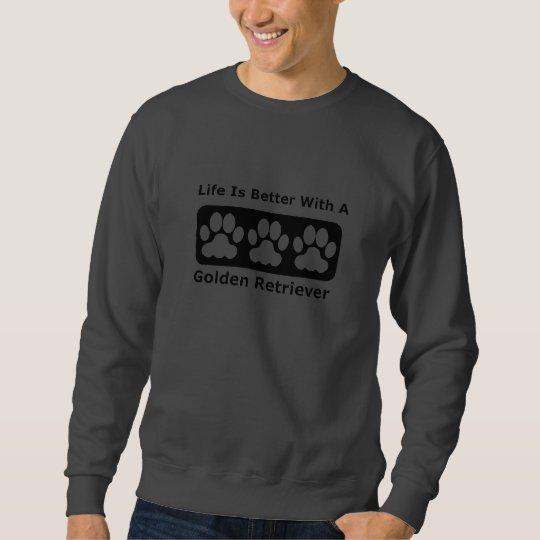 Life Is Better With A Golden Retriever Sweatshirt