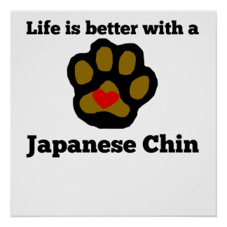 Life Is Better With A Japanese Chin Poster