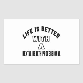 Life Is Better With A Mental health professional Rectangular Sticker
