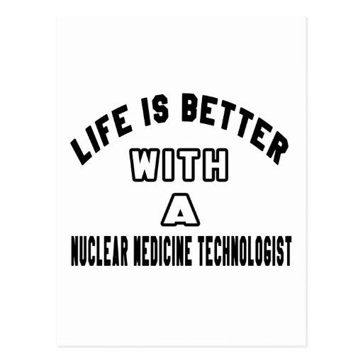 Life Is Better With A Nuclear Medicine Technologis Postcards