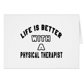 Life Is Better With A Physical Therapist Greeting Card