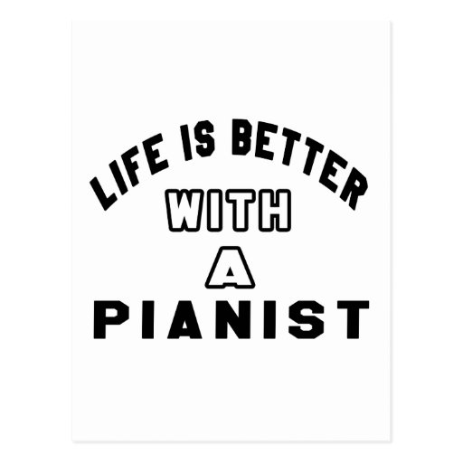 Life Is Better With A Pianist Post Card