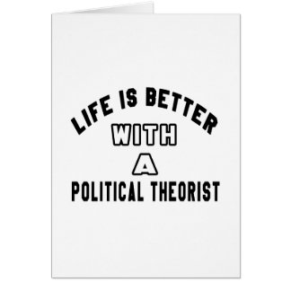 Life Is Better With A Political theorist Greeting Card
