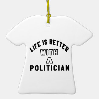 Life Is Better With A Politician Christmas Ornament
