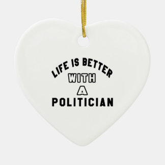 Life Is Better With A Politician Ceramic Heart Decoration