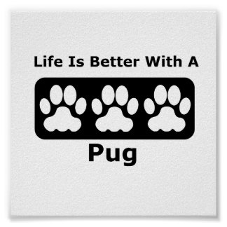 Life Is Better With A Pug Poster