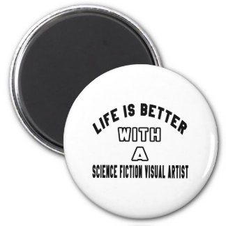 Life Is Better With A Science fiction visual artis Magnet