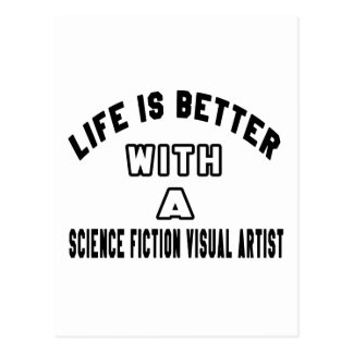 Life Is Better With A Science fiction visual artis Postcard