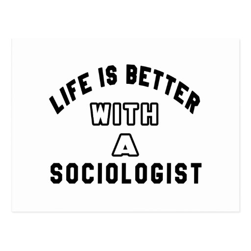Life Is Better With A Sociologist. Postcards