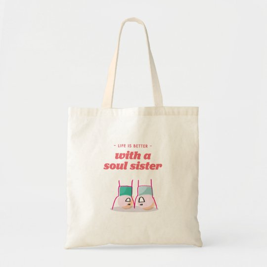 Life is better with a soul sister tote