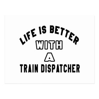 Life Is Better With A Train dispatcher. Post Cards